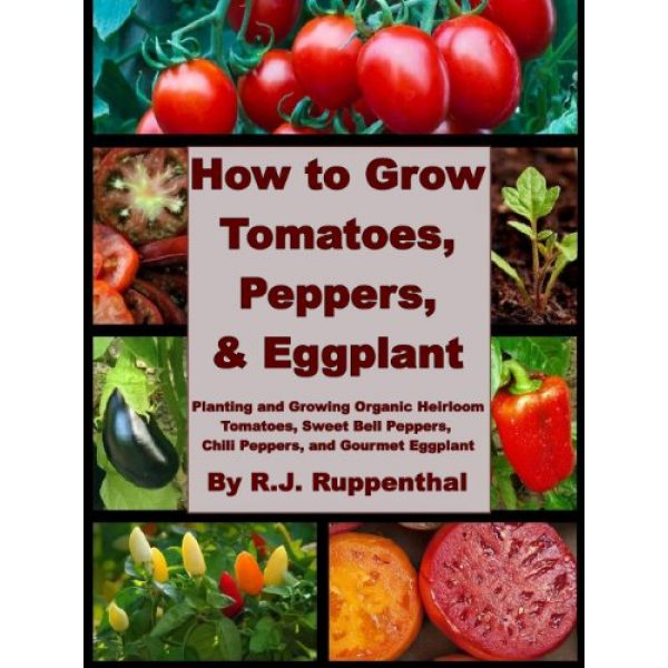 by R.J. Ruppenthal (Author) Format: Kindle Edition Planting eBook 1 How to Grow Tomatoes, Peppers, and Eggplant: Planting and Growing Organic Heirloom Tomatoes, Sweet Bell Peppers, Chili Peppers, and Gourmet Eggplant